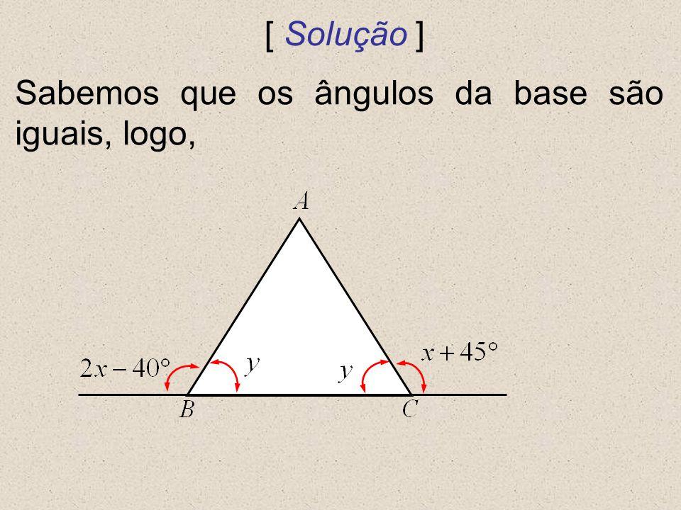 [ Solução ] Sabemos que os ângulos da base são iguais, logo,